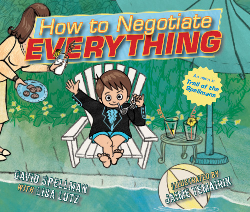 How to Negotiate Everything, by David Spellman with Lisa Lutz. Illustrated by Jaime Temairik